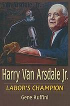 Harry Van Arsdale, Jr. : labor's champion