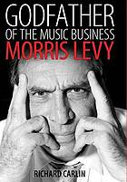 Godfather of the music business : Morris Levy