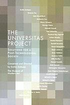 The Universitas Project : solutions for a post-technological society
