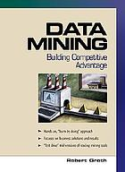 Data mining : building competitive advantage