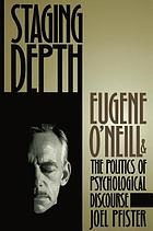 Staging depth : Eugene O'Neill and the politics of psychological discourse