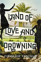 Land of love and drowning : a novel