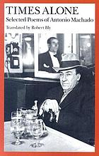 Times alone : selected poems of Antonio Machado