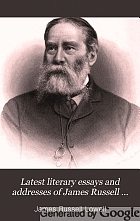 Latest literary essays and addresses of James Russell Lowell