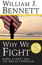 Why we fight : moral clarity and the war on terrorism