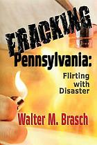 Fracking Pennsylvania : flirting with disaster