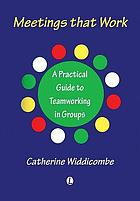 Meetings that work : a practical guide to teamworking in groups