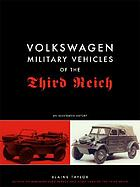 Volkswagen military vehicles of the Third Reich : an illustrated history