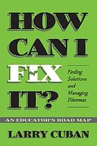 How can I fix it? : finding solutions and managing dilemmas : an educator's road map