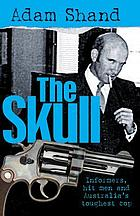 The skull : informers, hit men and Australia's toughest cop