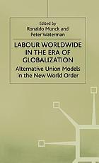 Labour worldwide in the era of globalization : alternative union models in the new world order