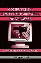 Computers in broadcast and cable newsrooms : using technology in television news production