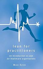 Lean for practitioners : an introduction to lean for healthcare organisations