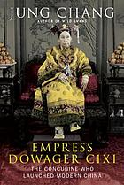 Empress Dowager Cixi : the concubine who launched modern China