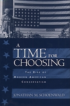 A time for choosing : the rise of modern American conservatism