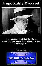 Impeccably dressed : how costume in Pépé-le-Moko constructs Jean Gabin as object of the Erotic Gaze