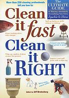 Clean it fast, clean it right : the ultimate guide to making absolutely everything you own sparkle & shine