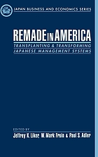 Remade in America : transplanting and transforming Japanese management systems