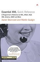 Essential XML quick reference : a programmer's reference to XML, XPath, XSLT, XML Schema, SOAP, and more