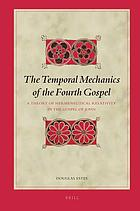 The temporal mechanics of the Fourth Gospel : a theory of hermeneutical relativity in the Gospel of John