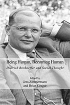 Being human, becoming human : Dietrich Bonhoeffer and social thought