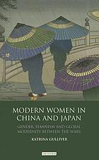 Modern Women in China and Japan : Gender, Feminism and Global Modernity Between the Wars.