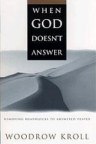 When God doesn't answer : removing roadblocks to answered prayer