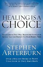 Healing is a choice : ten decisions that will transform your life & ten lies that can prevent you from making them
