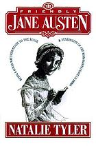 The friendly Jane Austen : a well-mannered introduction to a lady of sense & sensibility