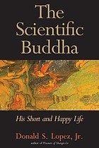 The scientific Buddha : his short and happy life