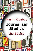 Journalism studies : the basics.