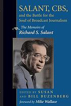 Salant, CBS, and the battle for the soul of broadcast journalism : the memoirs of Richard S. Salant
