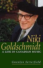 Niki Goldschmidt : a life in Canadian music