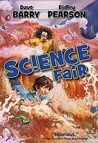 Science fair : a story of mystery, danger, international suspense, and a very nervous frog