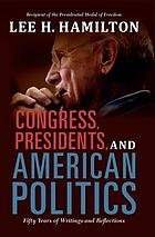 Congress, presidents, and American politics : fifty years of writings and reflections