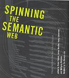Spinning the Semantic Web : bringing the World Wide Web to its full potential