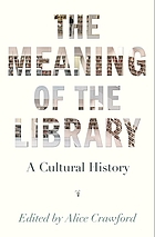 The meaning of the library : a cultural history
