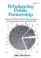 Rebalancing public partnership : innovative practice between government and nonprofits from around the world