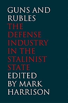 Guns and rubles : the defense industry in the Stalinist state