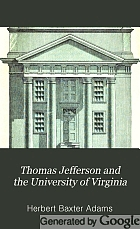 Thomas Jefferson and the University of Virginia : with authorized sketches of Hampden-Sidney, Randolph-Macon, Emory-Henry, Roanoke, and Richmond Colleges, Washington and Lee University, and Virginia Military Institute