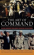 The art of command : military leadership from George Washington to Colin Powell
