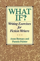 What if? : writing exercises for fiction writers