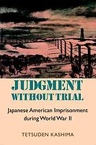Judgment without trial : Japanese American imprisonment during World War II