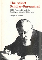 The Soviet scholar-bureaucrat : M.N. Pokrovskiĭ and the society of Marxist historians