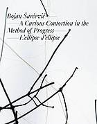 Bojan Šarčević : a curious contortion in the method of progress & l'ellipse d'ellipse