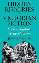 Hidden rivalries in Victorian fiction : Dickens, realism, and revaluation