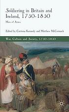 Soldiering in Britain and Ireland, 1750-1850 : men of arms