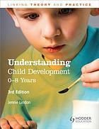 Understanding child development : 0-8 years