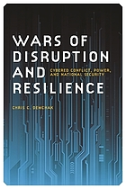 Wars of disruption and resilience : cybered conflict, power, and national security