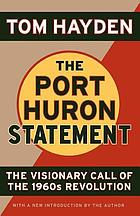 The Port Huron statement : the visionary call of the 1960s revolution